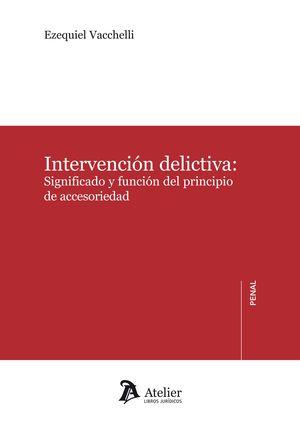 INTERVENCIÓN DELICTIVA: SIGNIFICADO Y FUNCIÓN DEL PRINCIPIO DE ACCCESORIEDAD