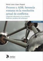 PROCESO Y ADR: HERENCIA ROMANA EN LA RESOLUCIÓN DE CONFLICTOS.