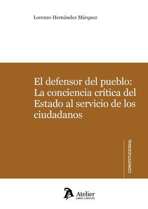 EL DEFENSOR DEL PUEBLO: LA CONCIENCIA CRÍTICA DEL ESTADO AL SERVICIO DE LOS CIUD