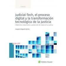 JUDICIAL-TECH EL PROCESO DIGITAL Y LA TRANSFORMACIÓN TECNOLÓGICA DE LA JUSTICIA
