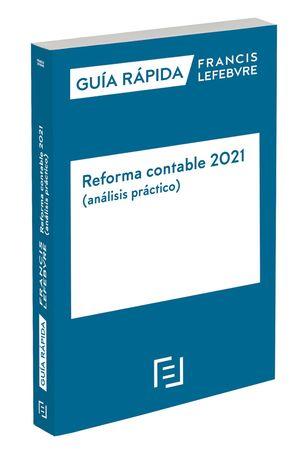GUÍA RÁPIDA REFORMA CONTABLE 2021 (ANÁLISIS PRÁCTICO)