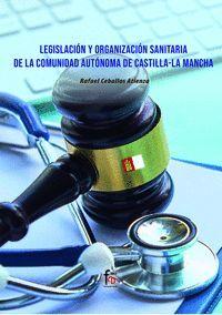 LEGISLACION Y ORGANIZACION SANITARIA DE LA COMUNIDAD AUTONOMA DE CASTILLA - LA MANCHA