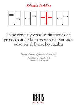 LA ASISTENCIA Y OTRAS INSTITUCIONES DE PROTECCIÓN DE LAS PERSONAS DE AVANZADA EDAD EN EL DERECHO CATALAN