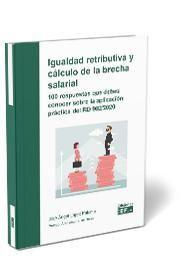 IGUALDAD RETRIBUTIVA Y CÁLCULO DE LA BRECHA SALARIAL. 100 RESPUESTAS QUE DEBES C