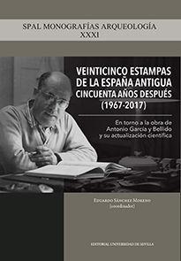 VEINTICINCO ESTAMPAS DE LA ESPAÑA ANTIGUA CINCUENTA AÑOS DESPUÉS (1967-2017)