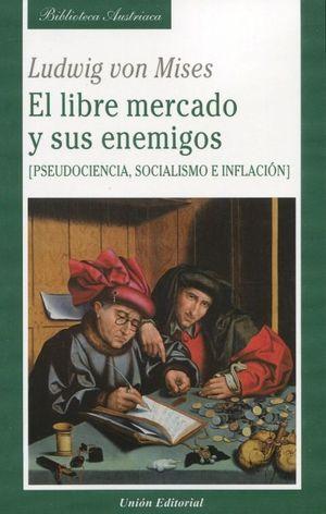 LIBRE MERCADO Y SUS ENEMIGOS.