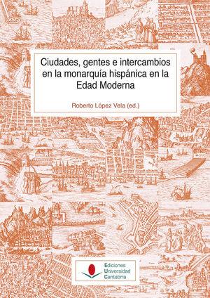 CIUDADES, GENTES E INTERCAMBIOS EN LA MONARQUIA HISPANICA EN LA EDAD MODERNA