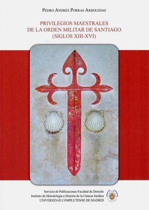 PRIVILEGIOS MAESTRALES DE LA ORDEN MILITAR DE SANTIAGO (SIGLOS XIII - XVI)