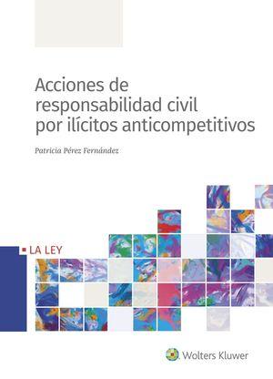 ACCIONES DE RESPONSABILIDAD CIVIL POR ILICITOS ANTICOMPETITIVOS
