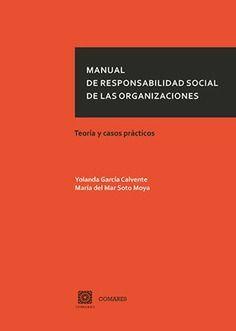 MANUAL DE RESPONSABILIDAD SOCIAL DE LAS ORGANIZACIONES. TEORIA Y