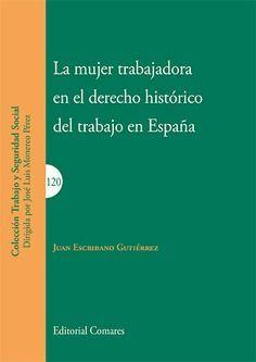 LA MUJER TRABAJADORA EN EL DERECHO HISTÓRICO DEL TRABAJO EN ESPAÑA