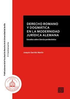DERECHO ROMANO Y DOGMATICA EN LA MODERNIDAD JURIDICA ALEMAN