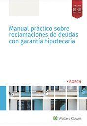 MANUAL PRÁCTICO SOBRE RECLAMACIONES DE DEUDAS CON GARANTÍA HIPOTECARIA