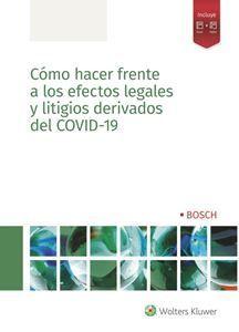 CÓMO HACER FRENTE A LOS EFECTOS LEGALES Y LITIGIOS DERIVADOS DEL COVID-19