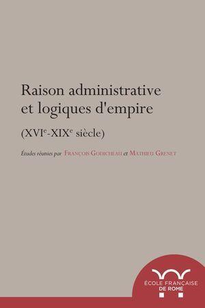 RAISON ADMINISTRATIVES ET LOGIQUES D'EMPIRE