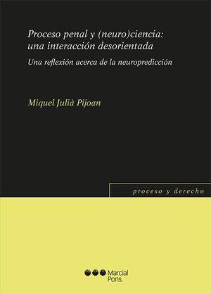 PROCESO PENAL Y (NEURO) CIENCIA: UNA INTERACCION DESORIENTADA