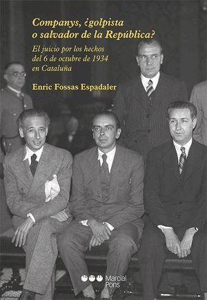 COMPANYS, ¿GOLPISTA O SALVADOR DE LA REPUBLICA?