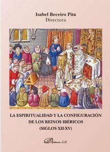 LA ESPIRITUALIDAD Y LA CONFIGURACIÓN DE LOS REINOS IBÉRICOS (SIGLOS XII-XV)