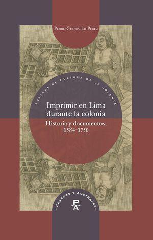 IMPRIMIR EN LIMA DURANTE LA COLONIA HISTORIA Y DOCUMENTOS