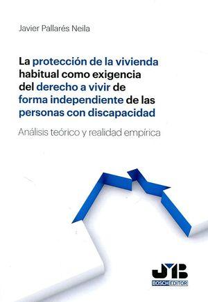 LA PROTECCIÓN DE LA VIVIENDA HABITUAL COMO EXIGENCIA DEL DERECHO A VIVIR DE FORMA INDEPENDIENTE DE LAS PERSONAS CON DISCAPACIDAD
