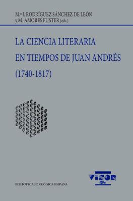 LA CIENCIA LITERARIA EN TIEMPOS DE JUAN ANDRÉS (1740-1817)