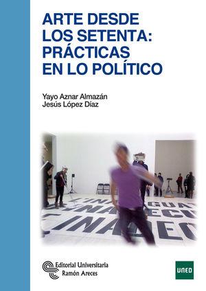 ARTE DESDE LOS SETENTA: PRACTICAS EN LO POLITICO