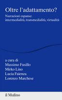 OLTRE L'ADATTAMENTO? NARRAZIONI ESPANSE: INTERMEDIALITÀ, TRANSMEDIALITÀ, VIRTUALITÀ