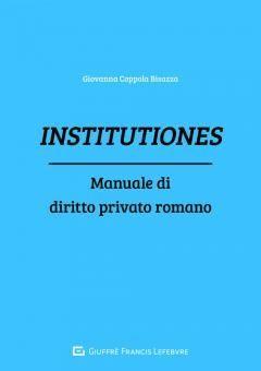 INSTITUTIONES. MANUALE DI DIRITTO PRIVATO ROMANO