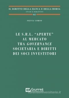 LE S.R.L. «APERTE» AL MERCATO TRA GOVERNANCE SOCIETARIA E DIRITTI DEI SOCI INVESTITORI