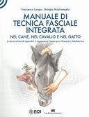 MANUALE DI TECNICA FASCIALE INTEGRATA NEL CANE, NEL CAVALLO E NEL GATTO.