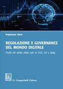 REGOLAZIONE E GOVERNANCE DEL MONDO DIGITALE. PROFILI DEL DIRITTO DELLA RETE IN USA, UE E ITALIA