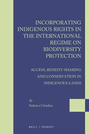 INCORPORATING INDIGENOUS RIGHTS IN THE INTERNATIONAL REGIME ON BIODIVERSITY PROTECTION
