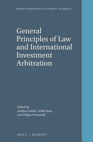 GENERAL PRINCIPLES OF LAW AND INTERNATIONAL INVESTMENT ARBIT