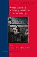 WOMEN AND GENDER IN THE EARLY MODERN LOW COUNTRIES 1500-1750