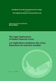 THE LEGAL IMPLICATIONS OF GLOBAL FINANCIAL CRISES
