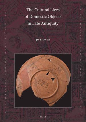 THE CULTURAL LIVES OF DOMESTIC OBJECTS IN LATE ANTIQUITY