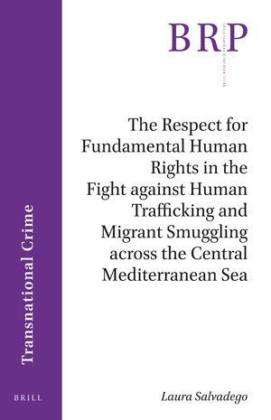 THE RESPECT FOR FUNDAMENTAL HUMAN RIGHTS IN THE FIGHT AGAINST HUMAN TRAFFICKING AND MIGRANT SMUGGLING ACROSS THE CENTRAL MEDITERRANEAN SEA
