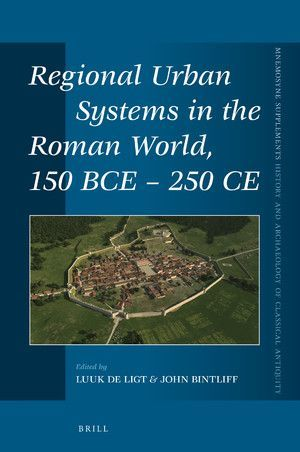 REGIONAL URBAN SYSTEMS IN THE ROMAN WORLD, 150 BCE - 250 CE