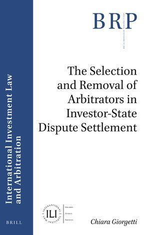 THE SELECTION AND REMOVAL OF ARBITRATORS IN INVESTOR-STATE DISPUTE SETTLEMENT