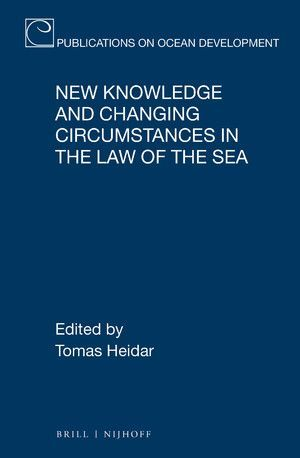 NEW KNOWLEDGE AND CHANGING CIRCUMSTANCES IN THE LAW OF THE SEA