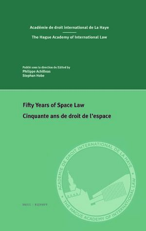 FIFTY YEARS OF SPACE LAW. CINQUANTE ANS DE DROIT DE L'ESPACE