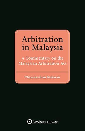ARBITRATION IN MALAYSIA: A COMMENTARY ON THE MALAYSIAN ARBITRATION ACT