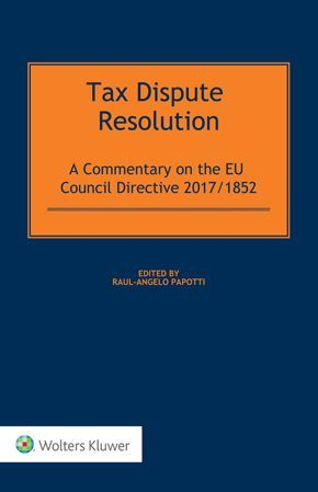 TAX DISPUTE RESOLUTION. A COMMENTARY ON THE EU COUNCIL DIRECTIVE 2017/1852