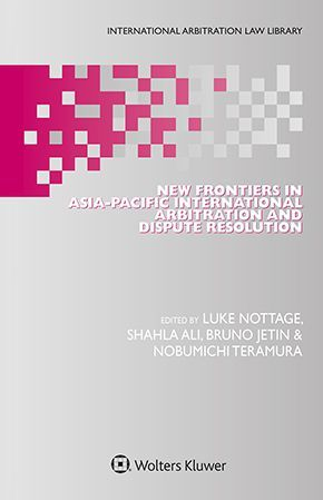 NEW FRONTIERS IN ASIA-PACIFIC INTERNATIONAL ARBITRATION AND DISPUTE RESOLUTION