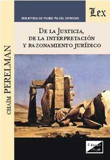 DE LA JUSTICIA, DE LA INTERPRETACION Y RAZONAMIENTO JURIDICO
