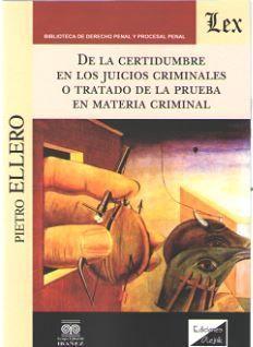 DE LA CERTIDUMBRE EN LOS JUICIOS CRIMINALES O TRATADO DE LA PRUEBA EN MATERIA CR