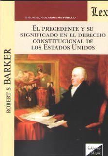 EL PRECEDENTE Y SU SIGNIFICADO EN EL DERECHO CONSTITUCIONAL DE LOS ESTADOS UNIDOS
