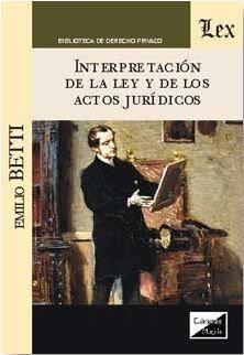 INTERPRETACION DE LA LEY Y DE LOS ACTOS JURIDICOS