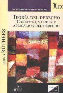 TEORIA DEL DERECHO. CONCEPTO, VALIDEZ Y APLICACION DEL DERECHO
