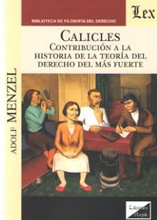 CALICLES. CONTRIBUCION A LA HISTORIA DE LA TEORIA DEL DERECHO DEL MAS FUERTE
